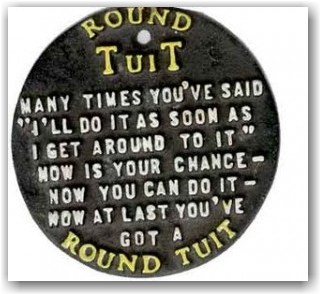 Take Action When You Get A Round Tuit Life Compass
