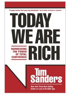 Today We Are Rich Tim Sanders